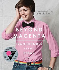 Beyond Magenta: Transgender Teens Speak Out by Susan Kuklin