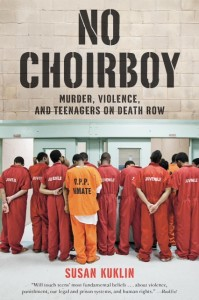 No Choirboy: Murder, Violence and Teenagers on Death Row by Susan KuklinNo Choirboy: Murder, Violence and Teenagers on Death Row by Susan Kuklin