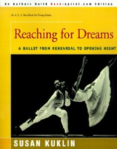 Reaching for Dreams: A Ballet from Rehearsal to Opening Night by Susan Kuklin