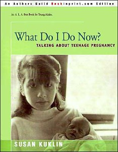What Do I Do Now? Talking about Teenage Pregnancy by Susan Kuklin